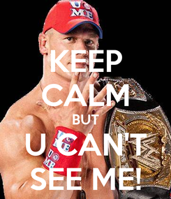 Poster: KEEP CALM BUT U CAN'T SEE ME!