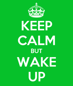 Poster: KEEP CALM BUT WAKE UP
