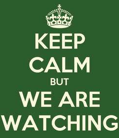 Poster: KEEP CALM BUT WE ARE WATCHING