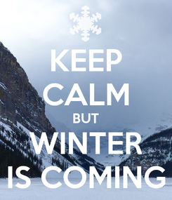 Poster: KEEP CALM BUT WINTER IS COMING