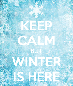 Poster: KEEP CALM BUT WINTER IS HERE