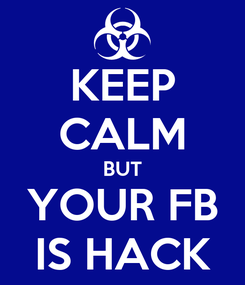 Poster: KEEP CALM BUT YOUR FB IS HACK