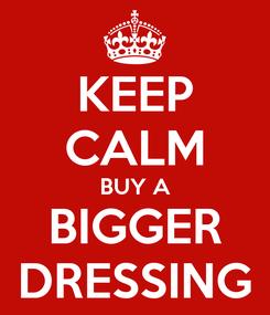 Poster: KEEP CALM BUY A BIGGER DRESSING