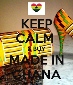 Poster: KEEP CALM  & BUY MADE IN GHANA