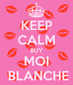 Poster: KEEP CALM BUY MOI  BLANCHE