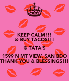 Poster: KEEP CALM!!! & BUY TACOS!!! @ TATA'S 1599 N MT VIEW, SAN BDO THANK YOU & BLESSINGS!!!