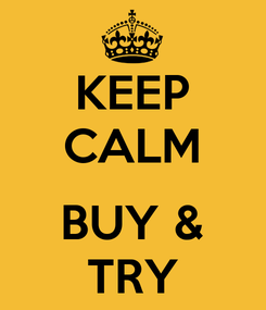 Poster: KEEP CALM  BUY & TRY