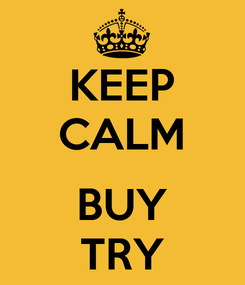 Poster: KEEP CALM  BUY TRY