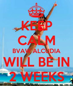 Poster: KEEP CALM BVAW ALCUDIA WILL BE IN 2 WEEKS