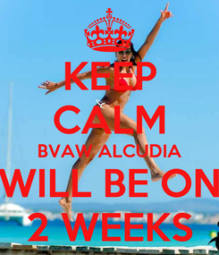 Poster: KEEP CALM BVAW ALCUDIA WILL BE ON 2 WEEKS