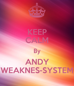 Poster: KEEP CALM By ANDY WEAKNES-SYSTEM