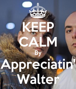 Poster: KEEP CALM By Appreciatin' Walter