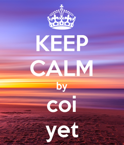 Poster: KEEP CALM by coi yet