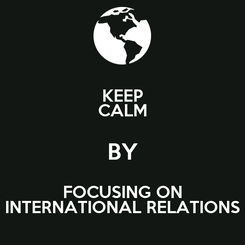 Poster: KEEP CALM BY FOCUSING ON INTERNATIONAL RELATIONS