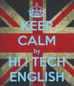 Poster: KEEP CALM by HI ! TECH ENGLISH