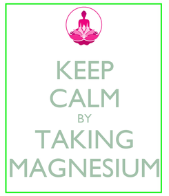 Poster: KEEP CALM BY TAKING MAGNESIUM