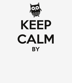 Poster: KEEP CALM BY