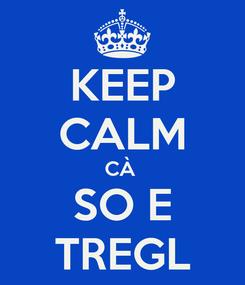 Poster: KEEP CALM CÀ  SO E TREGL
