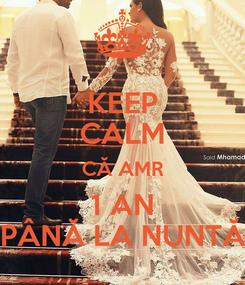 Poster: KEEP CALM CĂ AMR 1 AN PÂNĂ LA NUNTĂ
