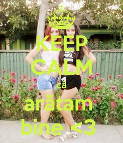 Poster: KEEP CALM că arătam  bine <3