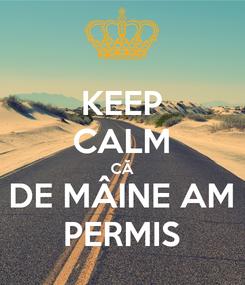Poster: KEEP CALM CĂ DE MÂINE AM PERMIS