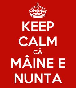 Poster: KEEP CALM CĂ MÂINE E NUNTA
