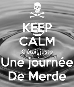 Poster: KEEP CALM C'était juste Une journée De Merde