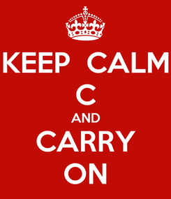 Poster: KEEP  CALM C AND CARRY ON