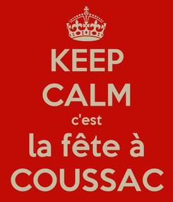 Poster: KEEP CALM c'est la fête à COUSSAC