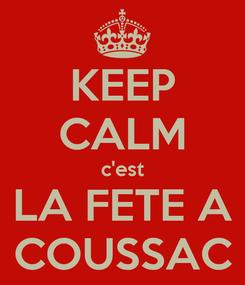 Poster: KEEP CALM c'est LA FETE A COUSSAC