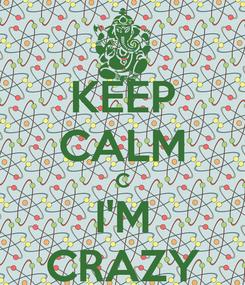 Poster: KEEP CALM C I'M CRAZY
