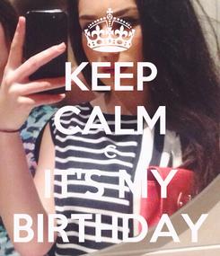 Poster: KEEP CALM C IT'S MY BIRTHDAY