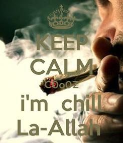 Poster: KEEP CALM C0o0Z i'm  chill La-Allah