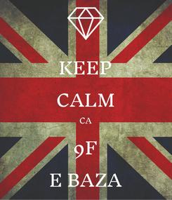 Poster: KEEP CALM CA 9F E BAZA