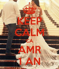 Poster: KEEP CALM CA AMR 1 AN
