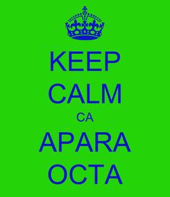Poster: KEEP CALM CA APARA OCTA