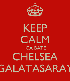 Poster: KEEP CALM  CA BATE CHELSEA GALATASARAY