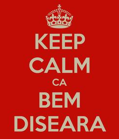 Poster: KEEP CALM CA BEM DISEARA