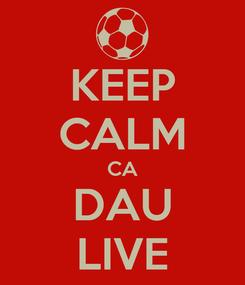 Poster: KEEP CALM CA DAU LIVE