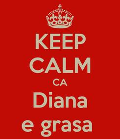 Poster: KEEP CALM CA Diana e grasa