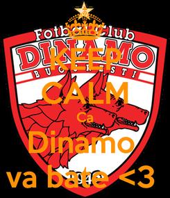 Poster: KEEP CALM Ca Dinamo  va bate <3