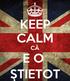 Poster: KEEP CALM CĂ E O  ŞTIETOT