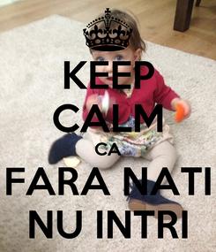 Poster: KEEP CALM CA FARA NATI NU INTRI