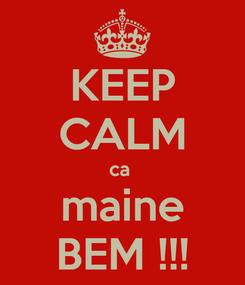 Poster: KEEP CALM ca  maine BEM !!!