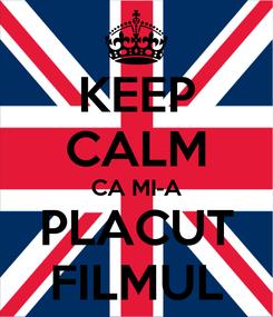 Poster: KEEP CALM CA MI-A PLACUT FILMUL