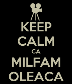 Poster: KEEP CALM CA MILFAM OLEACA