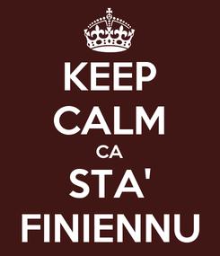 Poster: KEEP CALM CA STA' FINIENNU