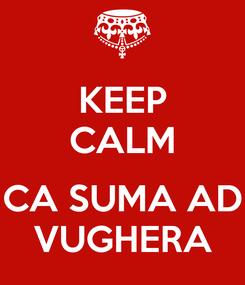 Poster: KEEP CALM  CA SUMA AD VUGHERA