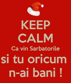 Poster: KEEP CALM Ca vin Sarbatorile si tu oricum  n-ai bani !