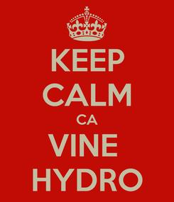 Poster: KEEP CALM CA VINE  HYDRO